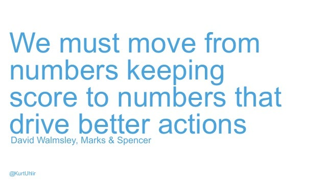 We must move from numbers keeping score to numbers that drive better actionsDavid Walmsley, Marks & Spencer @KurtUhlir