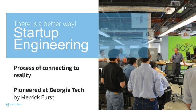 Process of connecting to reality Pioneered at Georgia Tech by Merrick Furst There is a better way! Startup Engineering 03 ...