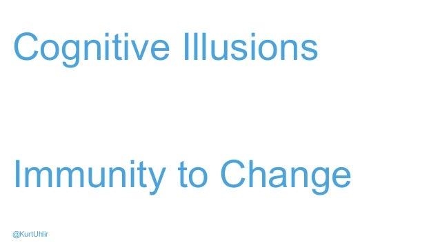 Cognitive Illusions Immunity to Change @KurtUhlir