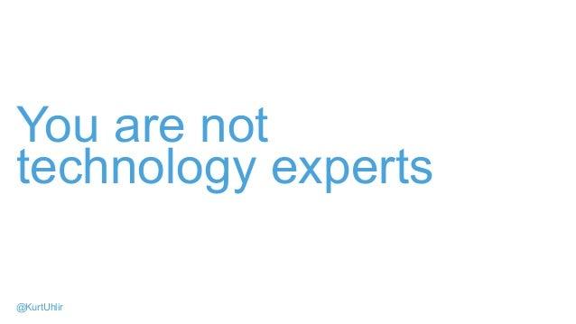 You are not technology experts @KurtUhlir