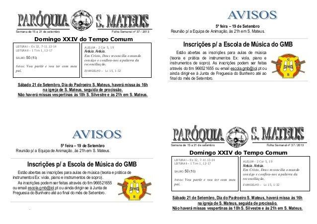 Semana de 15 a 21 de setembro Folha Semanal nº 37 / 2013 Domingo XXIV do Tempo Comum Sábado 21 de Setembro, Dia do Padroei...