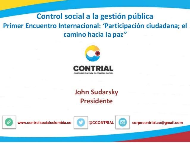 """Control social a la gestión pública Primer Encuentro Internacional: 'Participación ciudadana; el camino hacia la paz"""" @CCO..."""
