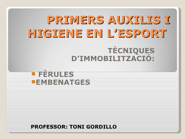 PRIMERS AUXILIS I HIGIENE EN L'ESPORT   <ul><li>TÈCNIQUES D'IMMOBILITZACIÓ: </li></ul><ul><li>FÈRULES </li></ul><ul><li>EM...