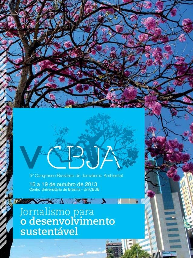 5º Congresso Brasileiro de Jornalismo Ambiental  16 a 19 de outubro de 2013 Centro Universitário de Brasília - UniCEUB  Jo...