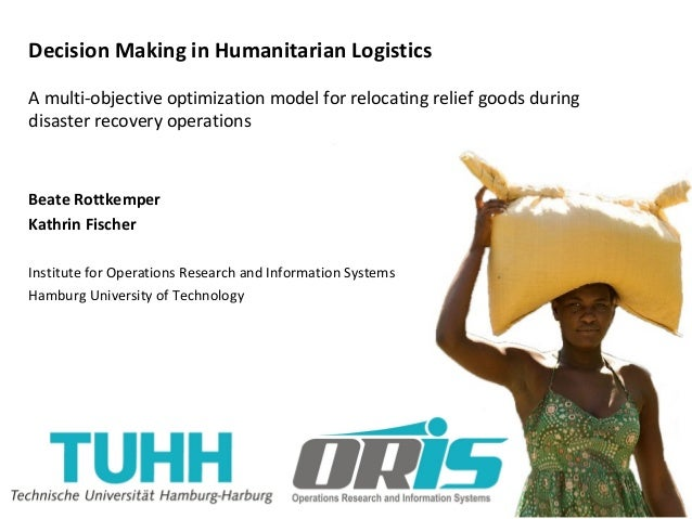 Decision Making in Humanitarian Logistics A multi-objective optimization model for relocating relief goods during disaster...