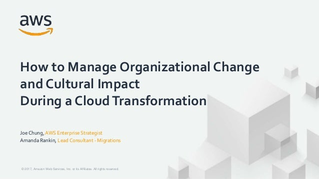 Joe Chung, AWS Enterprise Strategist Amanda Rankin, Lead Consultant - Migrations How to Manage Organizational Change and C...
