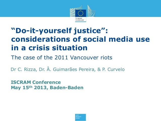 """""""Do-it-yourself justice"""": considerations of social media use in a crisis situation The case of the 2011 Vancouver riots IS..."""