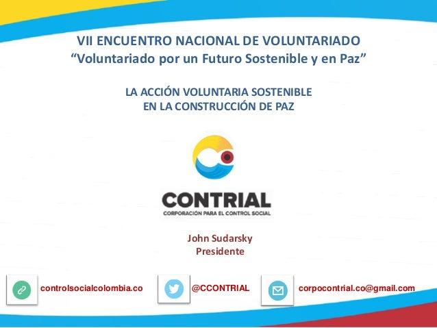 """VII ENCUENTRO NACIONAL DE VOLUNTARIADO """"Voluntariado por un Futuro Sostenible y en Paz"""" LA ACCIÓN VOLUNTARIA SOSTENIBLE EN..."""