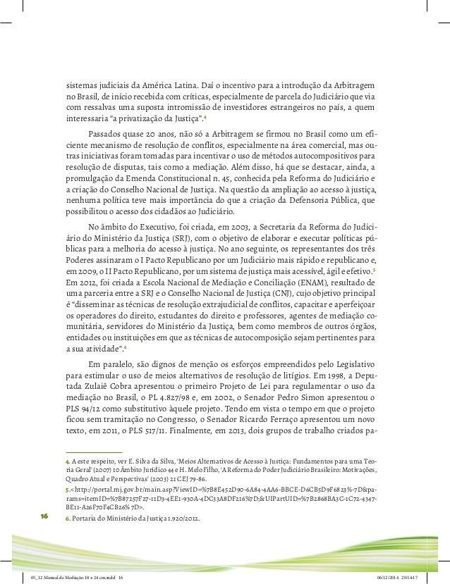 16 sistemas judiciais da América Latina. Daí o incentivo para a introdução da Arbitragem no Brasil, de início recebida com...