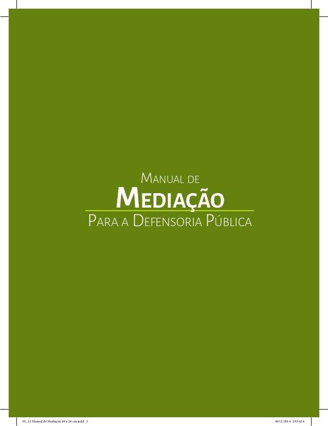 Manual de Mediação Para a Defensoria Pública 05_12 Manual de Mediação 18 x 24 cm.indd 1 06/12/2014 20:54:16