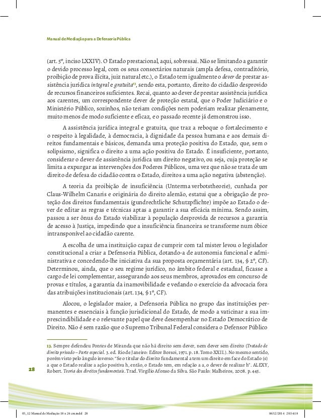 Manual de Mediação para a Defensoria Pública 28 (art. 5º, inciso LXXIV). O Estado prestacional, aqui, sobressai. Não se li...