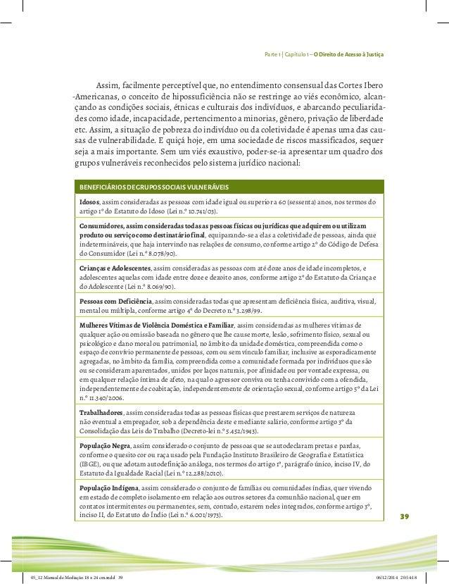 Parte 1 | Capítulo 1– O Direito de Acesso à Justiça 39 Assim, facilmente perceptível que, no entendimento consensual das C...