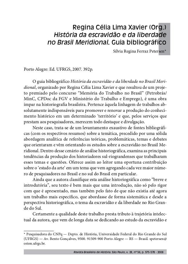 Regina Célia Lima Xavier (Org.)                História da escravidão e da liberdade              no Brasil Meridional. Gu...