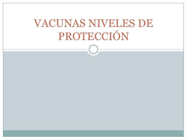 VACUNAS NIVELES DE PROTECCIÓN