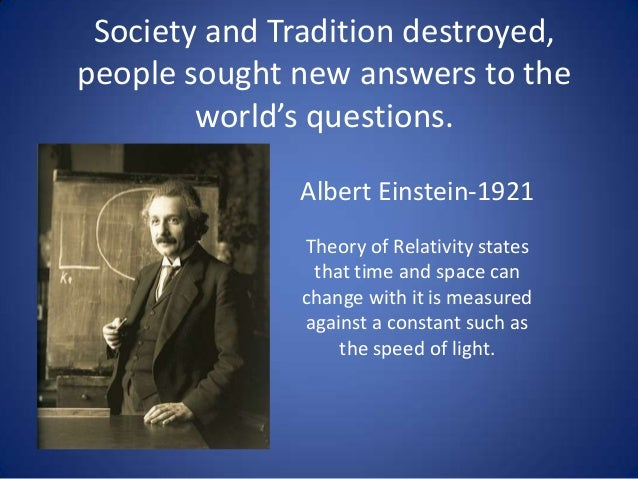 Society and Tradition destroyed, people sought new answers to the world's questions. Albert Einstein-1921 Theory of Relati...
