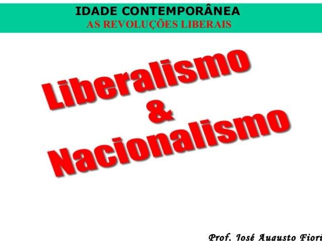 IDADE CONTEMPORÂNEA AS REVOLUÇÕES LIBERAIS  Prof. José Augusto Fiori