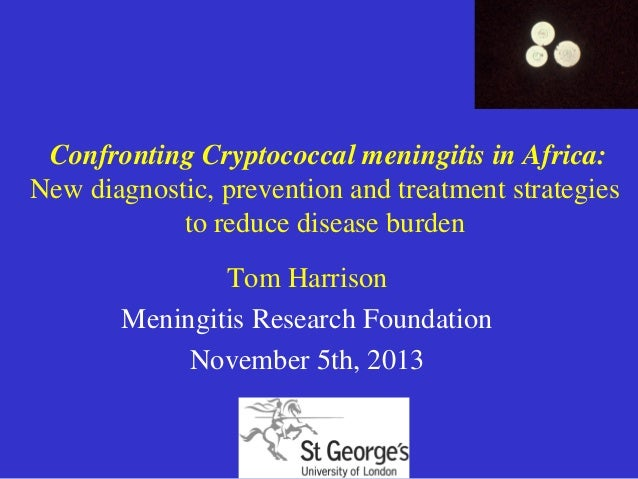 Confronting Cryptococcal meningitis in Africa: New diagnostic, prevention and treatment strategies to reduce disease burde...