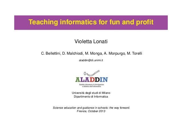 Teaching informatics for fun and profit Violetta Lonati C. Bellettini, D. Malchiodi, M. Monga, A. Morpurgo, M. Torelli alad...