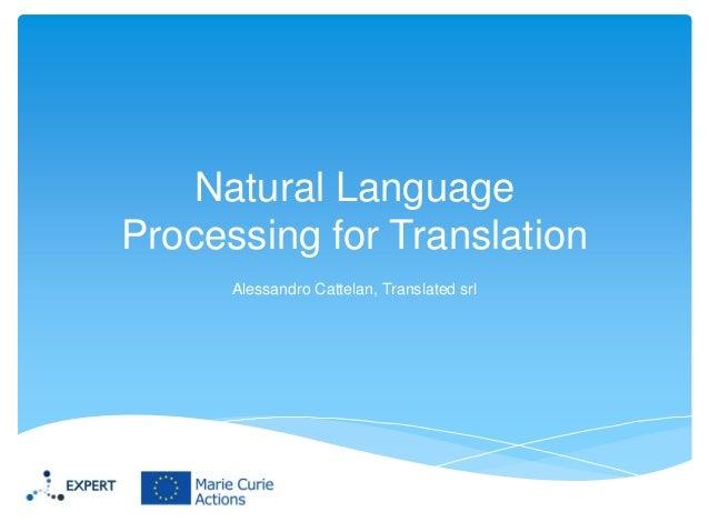 Natural Language Processing for Translation Alessandro Cattelan, Translated srl