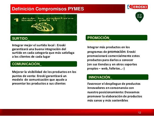 Definición Compromisos PYMES  SURTIDO_ Integrar mejor el surtido local : Eroski garantizará una buena integración del surt...