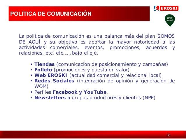 POLÍTICA DE COMUNICACIÓN  La política de comunicación es una palanca más del plan SOMOS DE AQUÍ y su objetivo es aportar l...