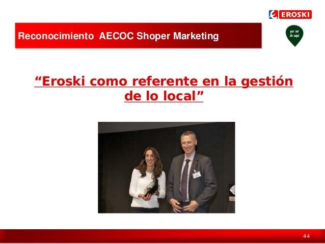 """Reconocimiento AECOC Shoper Marketing  """"Eroski como referente en la gestión de lo local""""  44"""