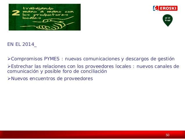 EN EL 2014_ Compromisos PYMES : nuevas comunicaciones y descargos de gestión Estrechar las relaciones con los proveedore...