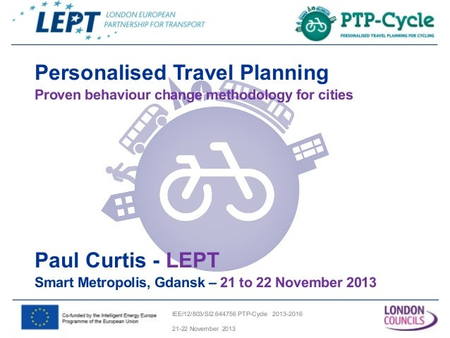 Personalised Travel Planning Proven behaviour change methodology for cities  Paul Curtis - LEPT Smart Metropolis, Gdansk –...