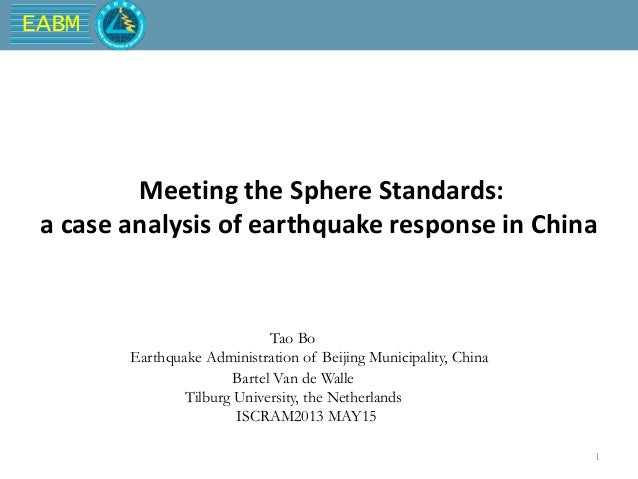 EABM 1 Meeting the Sphere Standards: a case analysis of earthquake response in China Tao Bo Earthquake Administration of B...