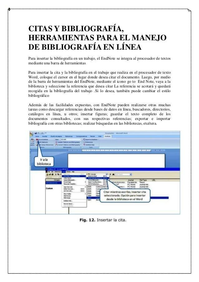CITAS Y BIBLIOGRAFÍA, HERRAMIENTAS PARA EL MANEJO DE BIBLIOGRAFÍA EN LÍNEA Para insertar la bibliografía en un trabajo, el...