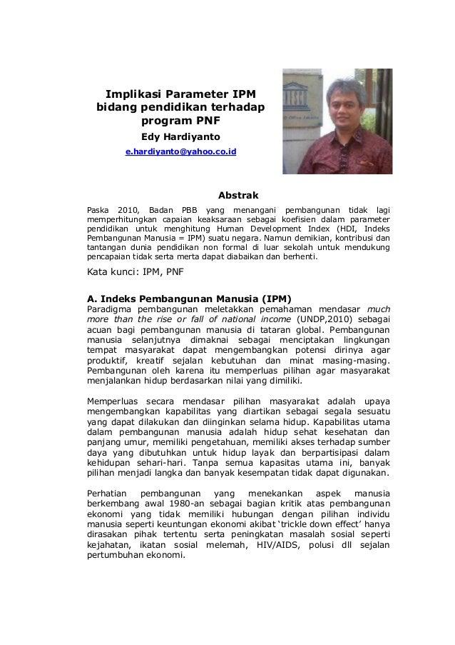 Implikasi Parameter IPM bidang pendidikan terhadap program PNF Edy Hardiyanto e.hardiyanto@yahoo.co.id  Abstrak Paska 2010...