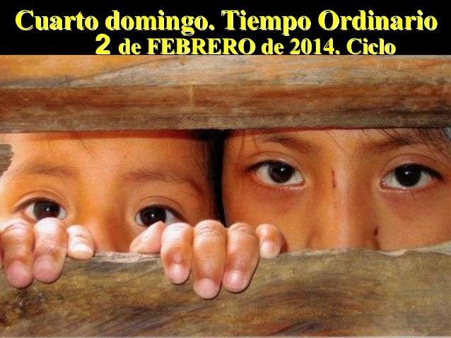Cuarto domingo. Tiempo Ordinario 2 de FEBRERO de 2014. Ciclo A