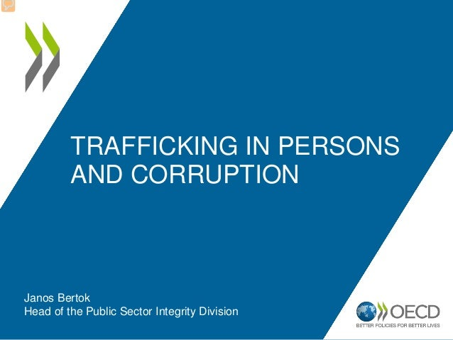 TRAFFICKING IN PERSONS AND CORRUPTION Janos Bertok Head of the Public Sector Integrity Division