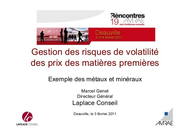 Gestion des risques de volatilité  des prix des matières premières  Exemple des métaux et minéraux  Marcel Genet  Directeu...