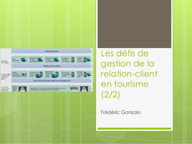 Les défis de  gestion de la  relation-client  en tourisme  (2/2)  Frédéric Gonzalo