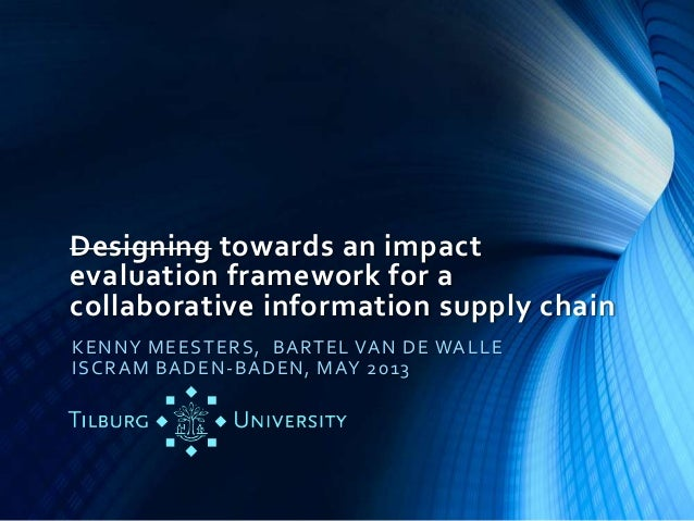 Designing towards an impact evaluation framework for a collaborative information supply chain KENNY MEESTERS, BARTEL VAN D...
