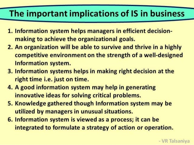 importance of information systems in business Role of information system in tourism submitted by abhilash joelj r k krishna vazrapu pankaj information system information system (or is) is historically defined as a 'bridge' anchored between the business world and computer science.
