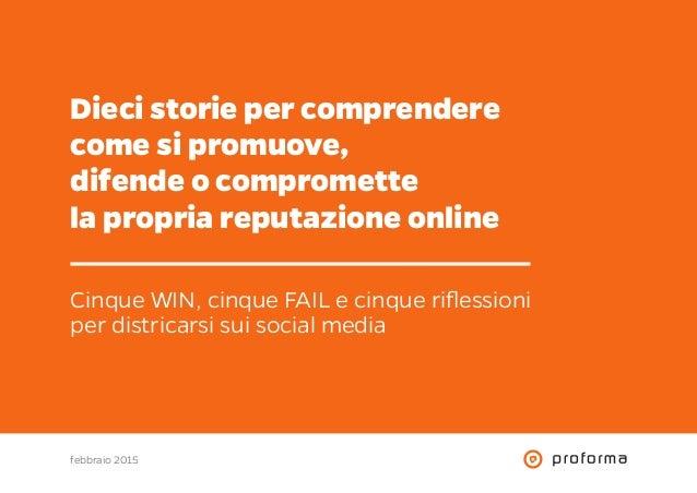 Dieci storie per comprendere come si promuove, difende o compromette la propria reputazione online Cinque WIN, cinque FAIL...
