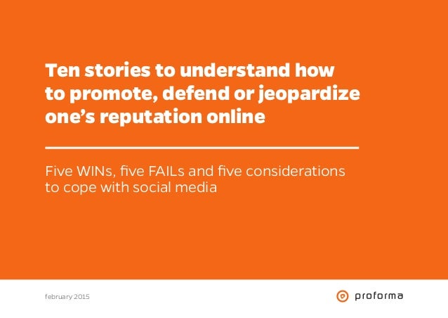 Ten stories to understand how to promote, defend or jeopardize one's reputation online Five WINs, five FAILs and five cons...