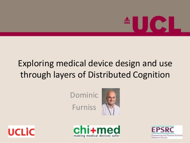 Exploring medical device design and use through layers of Distributed Cognition Dominic Furniss