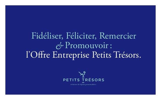 créateur de bijoux personnalisés Fidéliser, Féliciter, Remercier & Promouvoir: l'Offre Entreprise Petits Trésors.