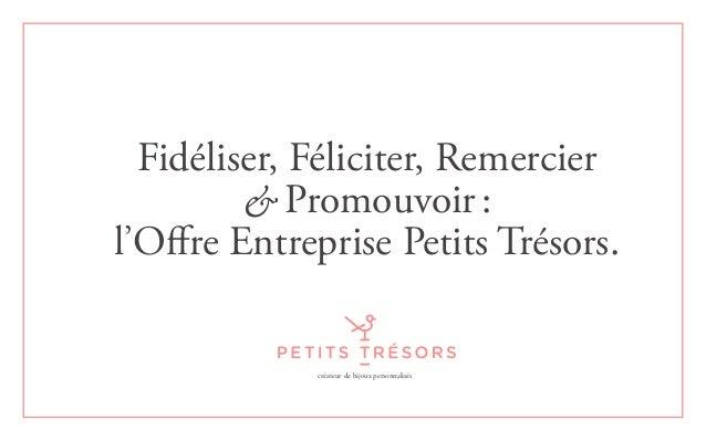 Fidéliser, Féliciter, Remercier & Promouvoir: l'Offre Entreprise Petits Trésors. créateur de bijoux personnalisés