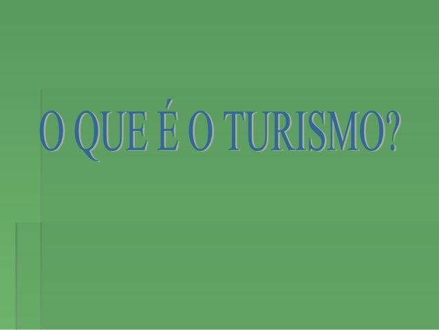 A Organização Mundial do Turismo (O.M.T., 1985)A Organização Mundial do Turismo (O.M.T., 1985) define Turismo da seguinte ...
