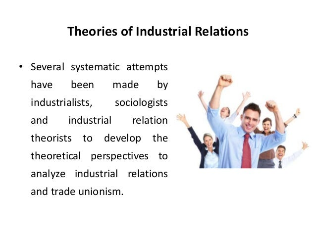 perspectives of industrial relations essay Contents vii chapter 5 dispute resolution and wage-setting institutions of the context and perspectives on industrial relations, are addressed in this opening.