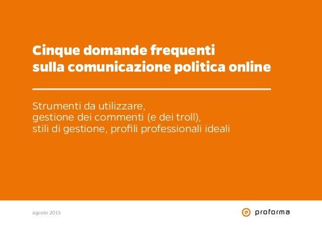 Cinque domande frequenti sulla comunicazione politica online Strumenti da utilizzare, gestione dei commenti (e dei troll),...