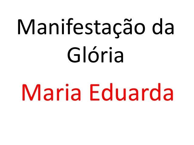 Manifestação da Glória Maria Eduarda