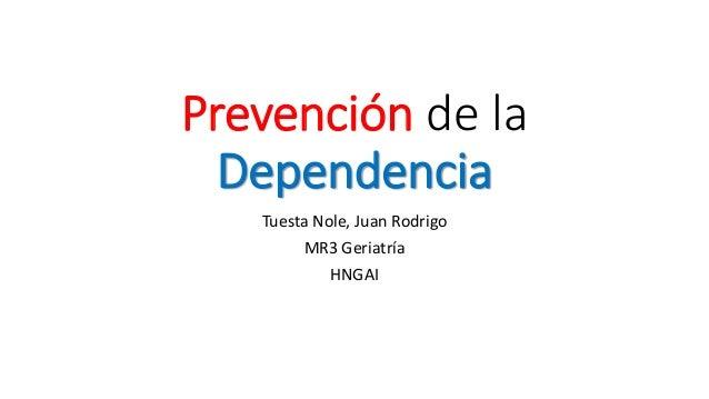 Prevención de la Dependencia Tuesta Nole, Juan Rodrigo MR3 Geriatría HNGAI