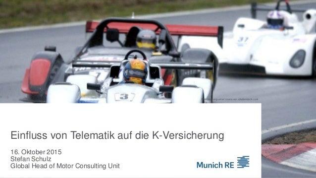 16. Oktober 2015 Stefan Schulz Global Head of Motor Consulting Unit Einfluss von Telematik auf die K-Versicherung Bild: Nu...
