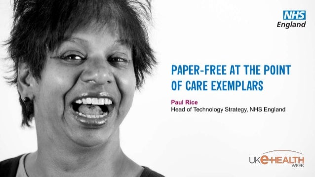 PAPER-FREE AT THE POINT OF CARE EXEMPLARSPaul Rice Head of Technology Strategy, NHS England