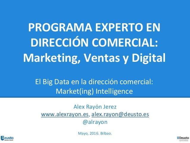 PROGRAMA EXPERTO EN DIRECCIÓN COMERCIAL: Marketing, Ventas y Digital El Big Data en la dirección comercial: Market(ing) In...
